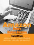 Fulfillment By Amazon Money Making Machine