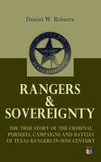 Rangers & Sovereignty - The True Story of the Criminal Pursuits, Campaigns and Battles of Texas Rangers in 19th Century