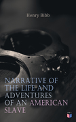 Narrative of the Life and Adventures of an American Slave, Henry Bibb