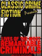 Lives Of The Most Remarkable Criminals