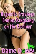 Hypnotic Cravings: Canine Gangbang on the Recliner