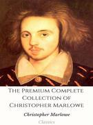 The Premium Complete Collection of Christopher Marlowe
