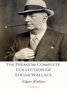 The Premium Complete Collection of Edgar Wallace