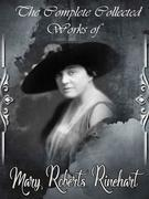 The Collected Complete Works of Mary Roberts Rinehart