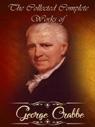 The Collected Complete Works of George Crabbe