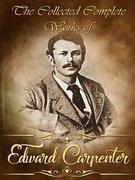 The Collected Complete Works of Edward Carpenter