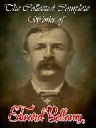 The Collected Complete Works of Edward Bellamy
