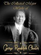 The Collected Major Works of George Randolph Chester