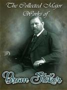The Collected Major Works of Bram Stoker