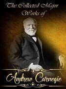 The Collected Major Works of Andrew Carnegie