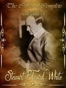 The Collected Complete Works of Stewart Edward White