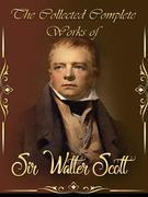 The Collected Complete Works of Sir Walter Scott