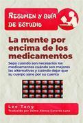 Resumen & Guía De Estudio - La Mente Por Encima De Los Medicamentos