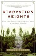 Starvation Heights: A True Story of Murder and Malice in the Woods of the Pacific Northwest