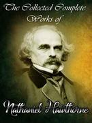 The Collected Complete Works of Nathaniel Hawthorne