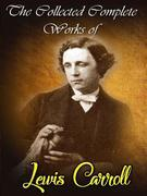 The Collected Complete Works of Lewis Carroll