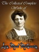 The Collected Complete Works of Lucy Maud Montgomery