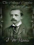 The Collected Complete Works of J. M. Barrie