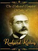 The Collected Complete Works of Rudyard Kipling