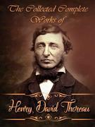 The Collected Complete Works of Henry David Thoreau