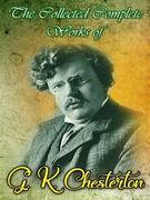 The Collected Complete Works of G. K. Chesterton