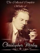 The Collected Complete Works of Christopher Morley