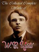 The Collected Complete Works of W. B. Yeats