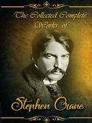 The Collected Complete Works of Stephen Crane