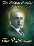 The Collected Complete Works of Edgar Rice Burroughs