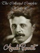 The Collected Complete Works of Arnold Bennett