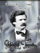 The Collected Complete Works of Mark Twain