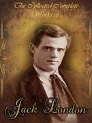 The Collected Complete Works of Jack London