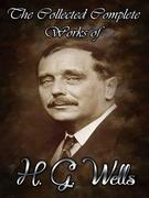 The Collected Complete Works Of H. G. Wells