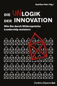 Die Unlogik der Innovation: Wie Sie durch Widersprüche Leadership meistern
