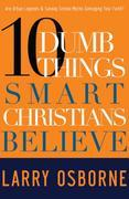 Ten Dumb Things Smart Christians Believe: Are Urban Legends & Sunday School Myths Ruining Your Faith?