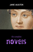 The Complete Novels of Jane Austen (Pride and Prejudice, Sense and Sensibility, Emma, Persuasion and More)