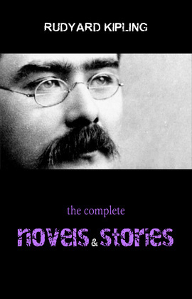 Rudyard Kipling: The Complete Novels and Stories
