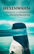 Hexenwahn: Die Geschichte und Hintergründe der Hexenprozesse