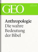 Anthropologie: Die wahre Bedeutung der Bibel (GEO eBook Single)