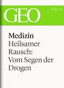 Medizin: Heilsamer Rausch – Vom Segen der Drogen (GEO eBook Single)