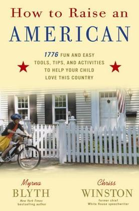How to Raise an American: 1776 Fun and Easy Tools, Tips, and Activities to Help Your Child Love ThisCountry