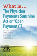 """What Is...The Physician Payments Sunshine Act or """"Open Payments""""?"""