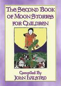 THE SECOND BOOK OF MOON STORIES FOR CHILDREN - 17 children's tales about the Moon