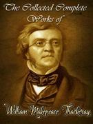 The Collected Complete Works of William Makepeace Thackeray