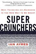 Super Crunchers: Why Thinking-by-Numbers Is the New Way to Be Smart