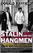 Donald Rayfield - Stalin and His Hangmen: The Tyrant and Those Who Killed for Him