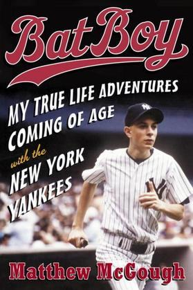 Bat Boy: My True Life Adventures Coming of Age with the New York Yankees