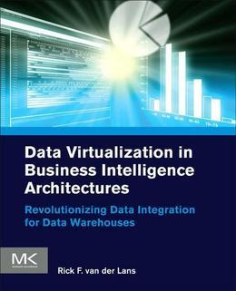 Data Virtualization for Business Intelligence Systems: Revolutionizing Data Integration for Data Warehouses
