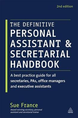 The Definitive Personal Assistant & Secretarial Handbook: A Best Practice Guide for All Secretaries, PAs, Office Managers and Executive Assistants