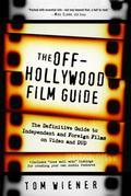 The Off-Hollywood Film Guide: The Definitive Guide to Independent and Foreign Films on Video and DVD